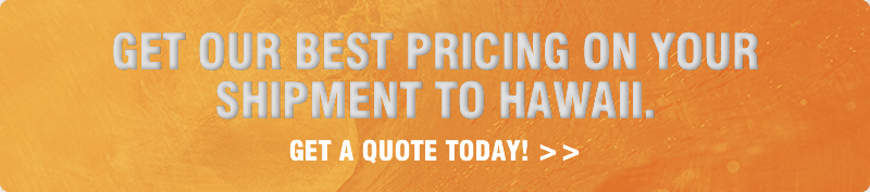Get our best pricing on your Hawaii shipment