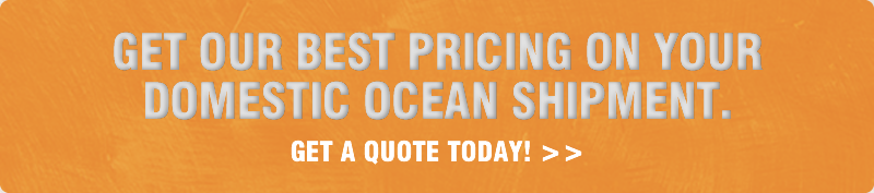 Get our best pricing on your Domestic Ocean shipment